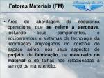 fatores materiais fm