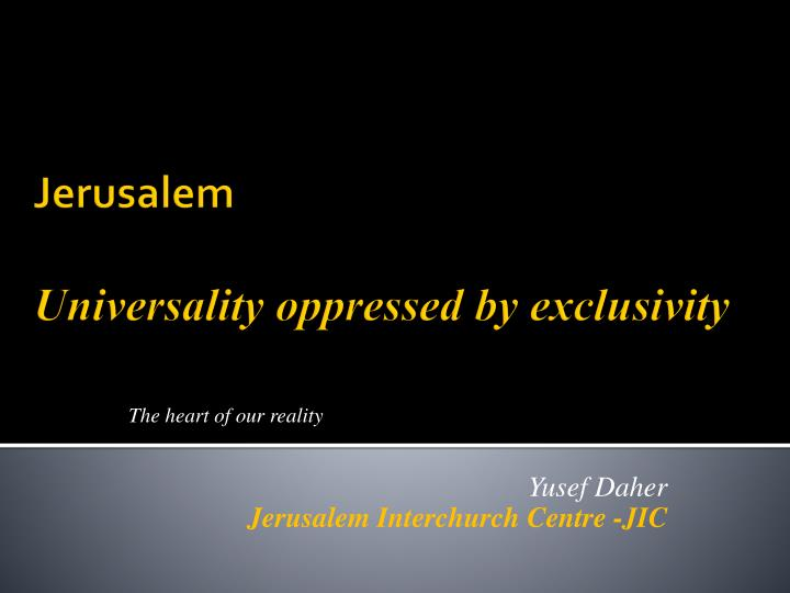 the heart of our reality yusef daher jerusalem interchurch centre jic n.