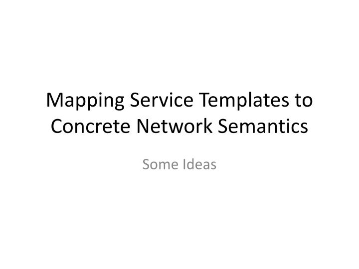 mapping service templates to concrete network semantics n.
