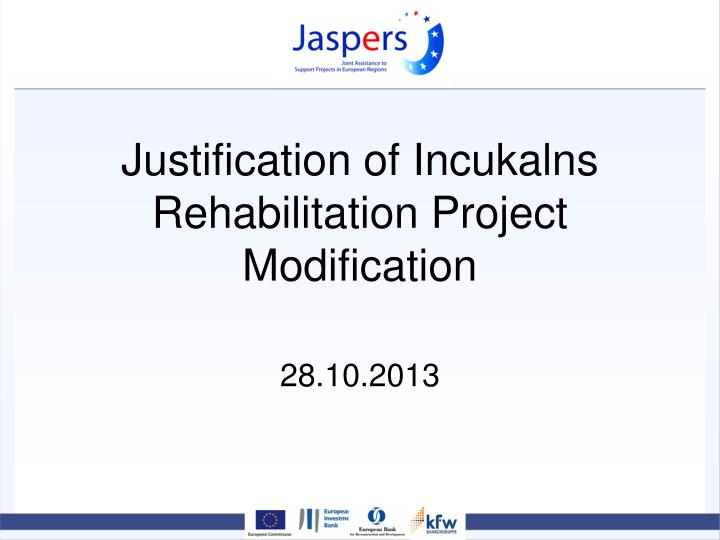 justification of incukalns rehabilitation project modification 28 10 2013 n.