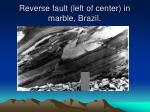reverse fault left of center in marble brazil