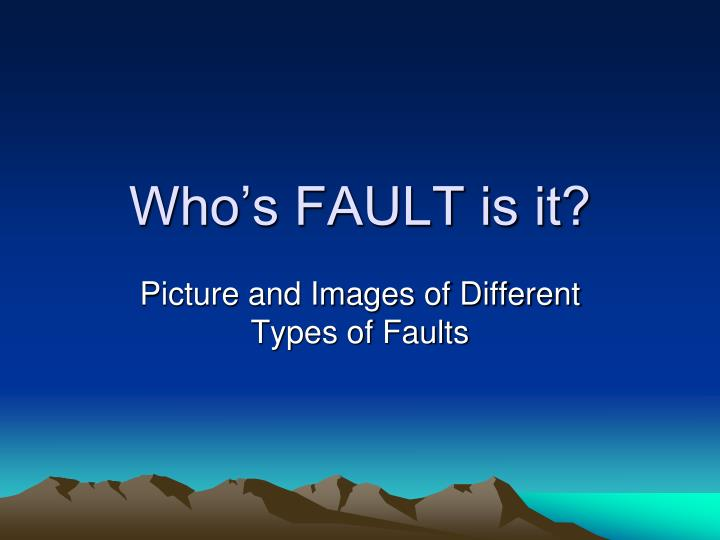 who s fault is it n.