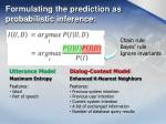 formulating the prediction as probabilistic inference
