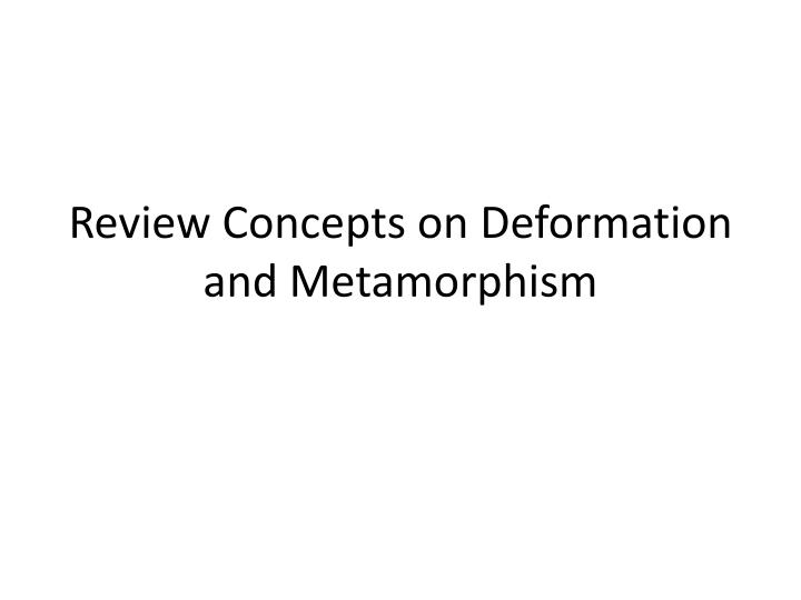 review concepts on deformation and metamorphism n.
