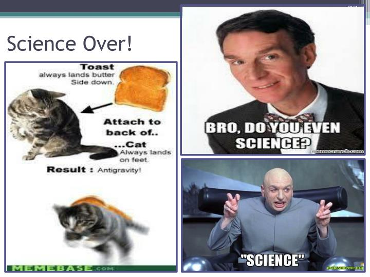 Science Over!