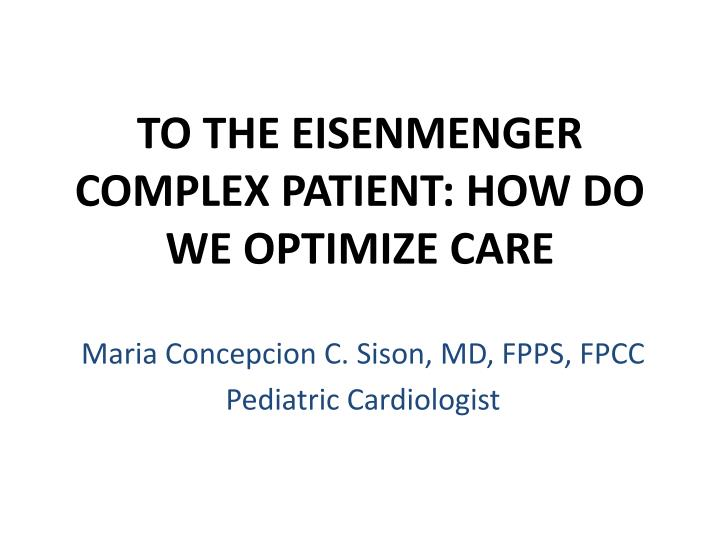 to the eisenmenger complex patient how do we optimize care n.