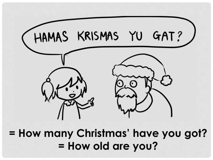 = How many Christmas' have you got?