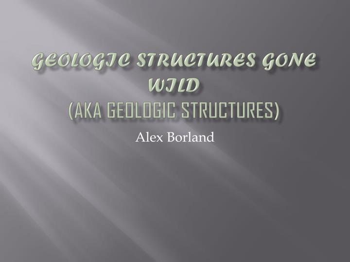 geologic structures gone wild aka geologic structures n.