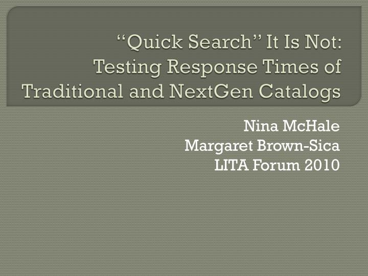 quick search it is not testing response times of traditional and nextgen catalogs n.