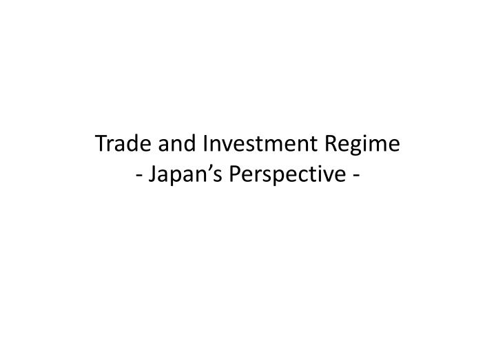 trade and investment regime japan s perspective n.