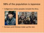 98 of the population is japanese