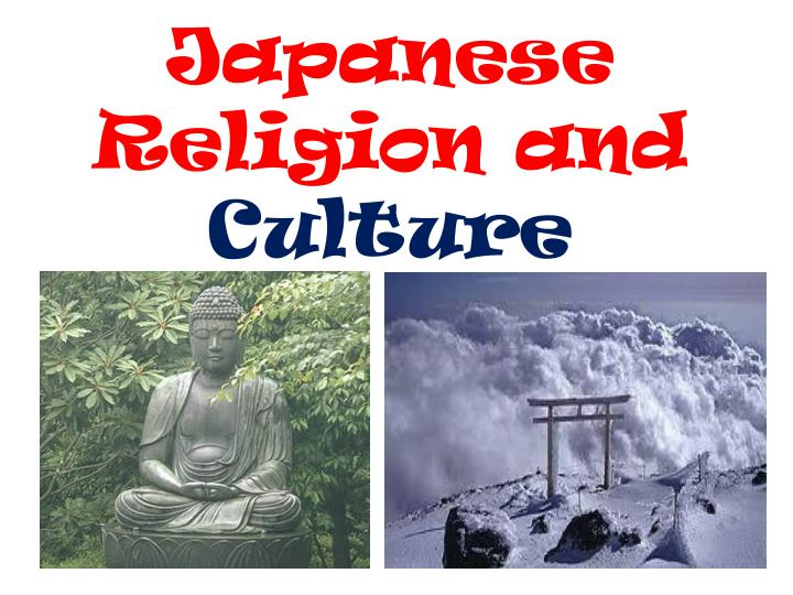 religions and japanese culture essay Religion, culture, and death the five religions discussed during this week's seminar have many similarities, and just as many differences, in relation to their specific views on death, dying, bereavement and grieving judaism, christianity, islam, hinduism and buddhism all contain their own.