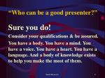 who can be a good presenter