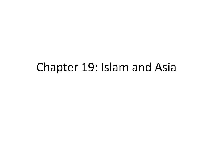 Chapter 19 islam and asia