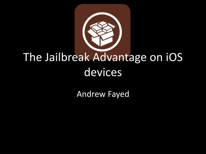 the jailbreak advantage on ios devices n.