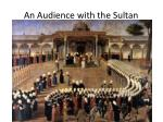 an audience with the sultan