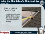 using the pick side of a pick head axe