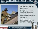 using the pick side of a pick head axe1