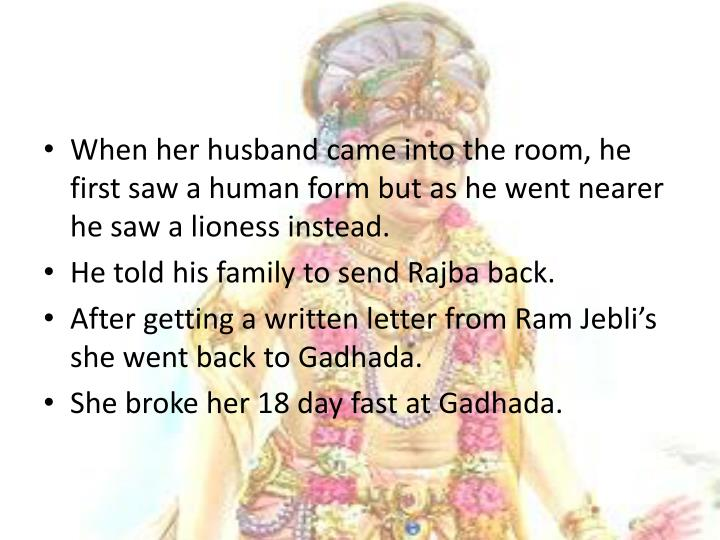 When her husband came into the room, he first saw a human form but as he went nearer he saw a liones...