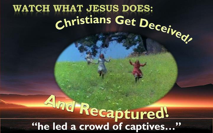 WATCH WHAT JESUS DOES