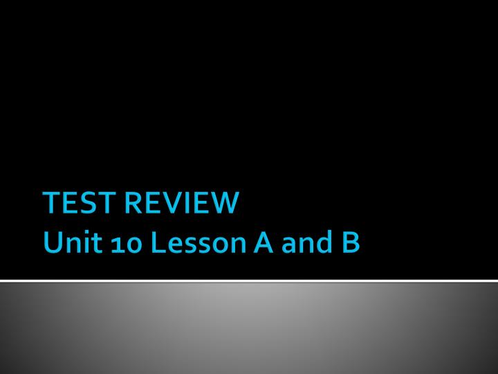 test review unit 10 lesson a and b n.