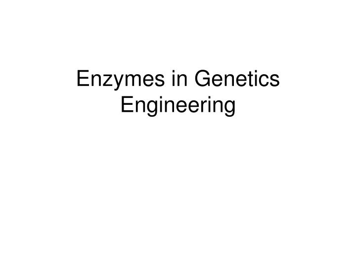 enzymes in genetics engineering n.