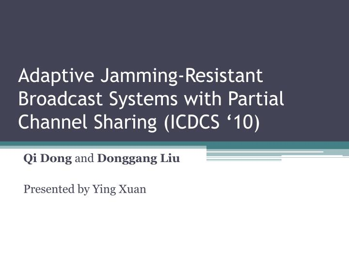 adaptive jamming resistant broadcast systems with partial channel sharing icdcs 10 n.