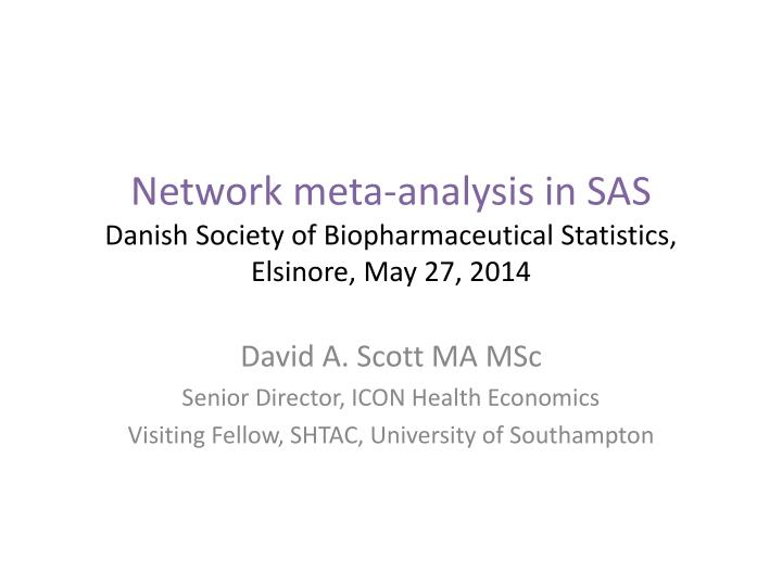 network meta analysis in sas danish society of biopharmaceutical statistics elsinore may 27 2014 n.