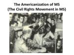 the americanization of ms the civil rights movement in ms