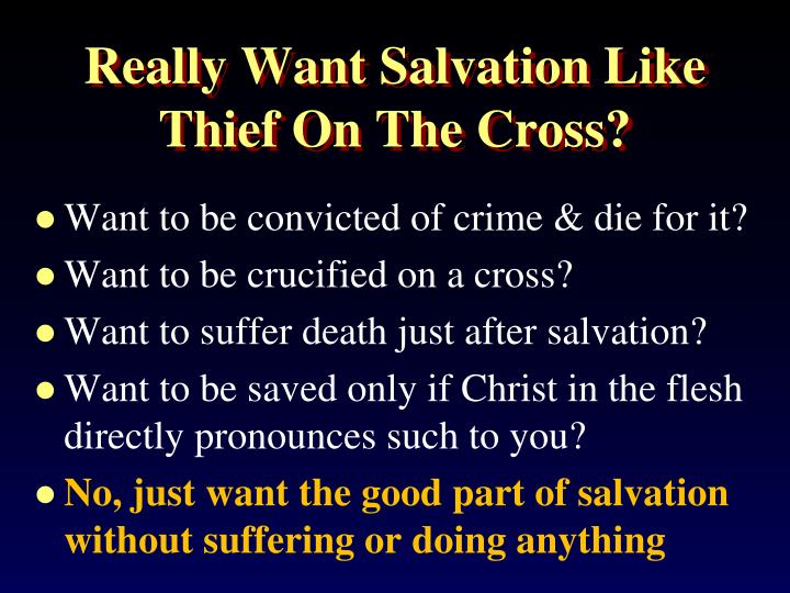 Really want salvation like thief on the cross