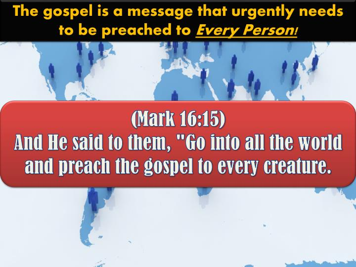 The gospel is a message that urgently needs to be preached to