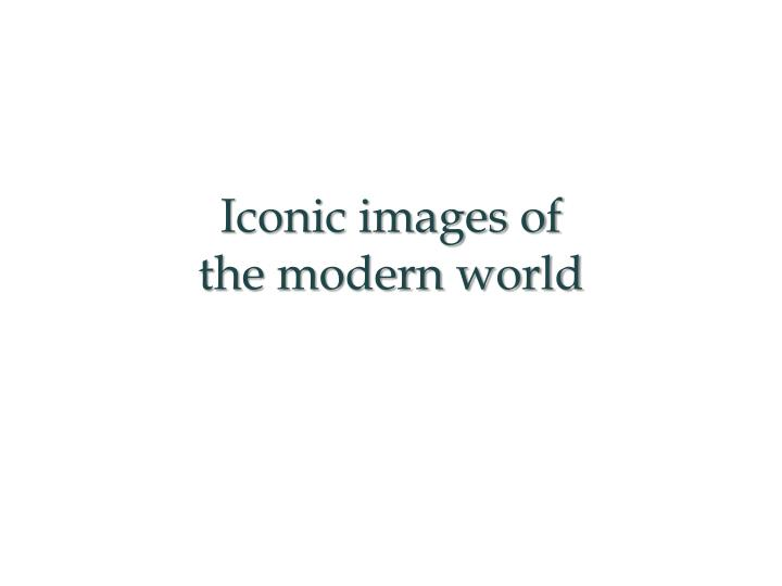 iconic images of the modern world n.