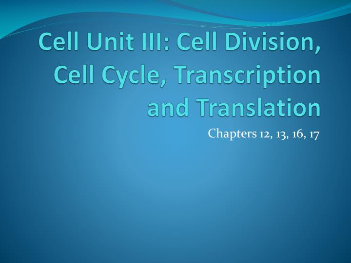 cell unit iii cell division cell cycle transcription and translation n.