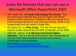 audio file formats that you can use in microsoft office powerpoint 2007