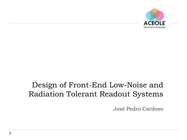 design of front end low noise and radiation tolerant readout systems n.