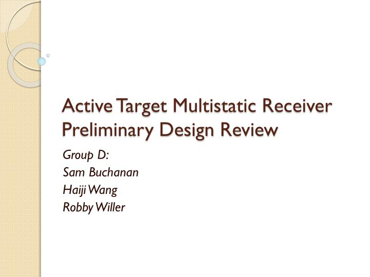 active target multistatic receiver preliminary design review n.
