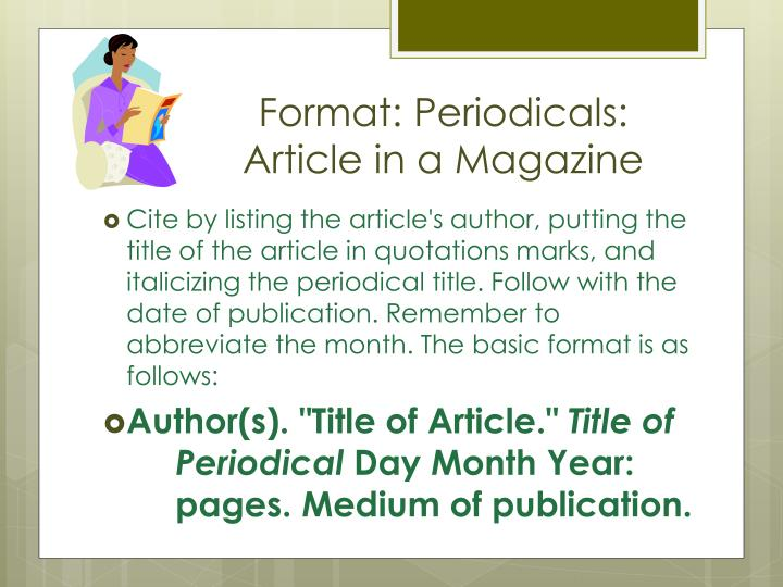 mla format magazine article However, both the mla and the apa publish guidelines to help you correctly format your citation in the absence of an author mla style begin your citation with the title of the article.