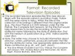 format recorded television episodes