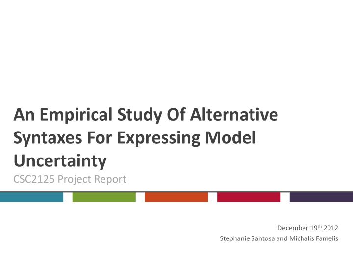an empirical study of alternative syntaxes for expressing model uncertainty csc2125 project report n.