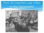 how do teachers use video in the classroom