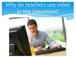 why do teachers use video in the classroom