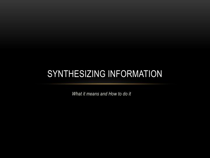 synthesizing information n.