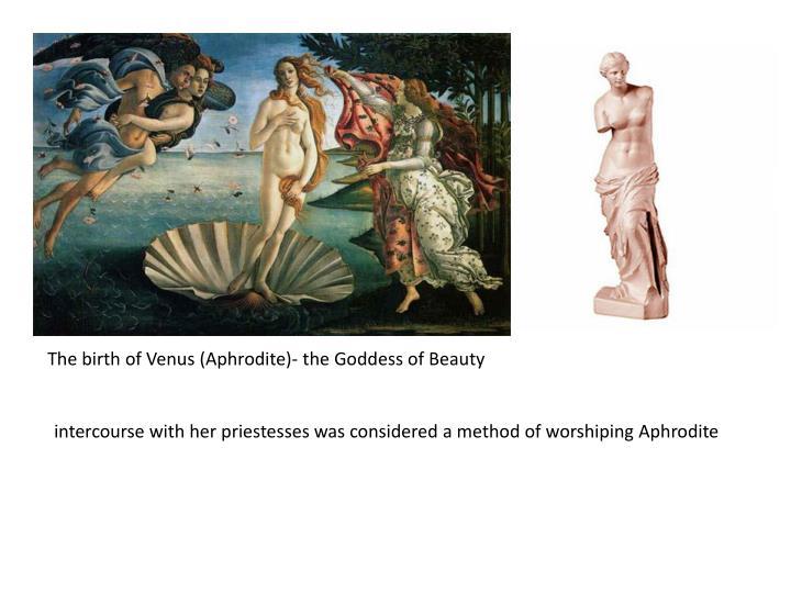The birth of Venus (Aphrodite)- the Goddess of Beauty
