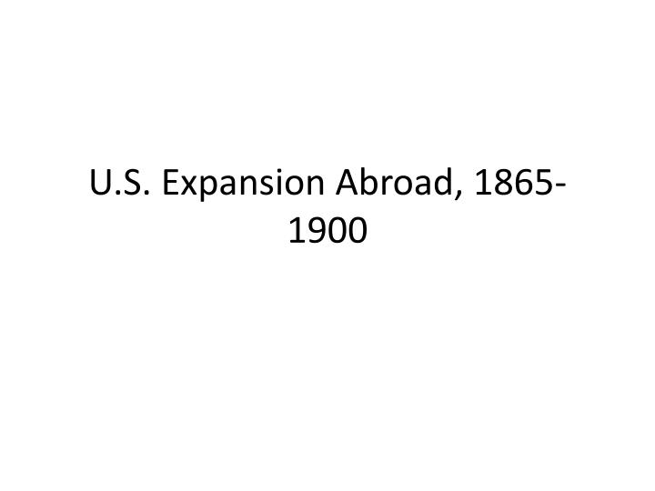 u s expansion abroad 1865 1900 n.