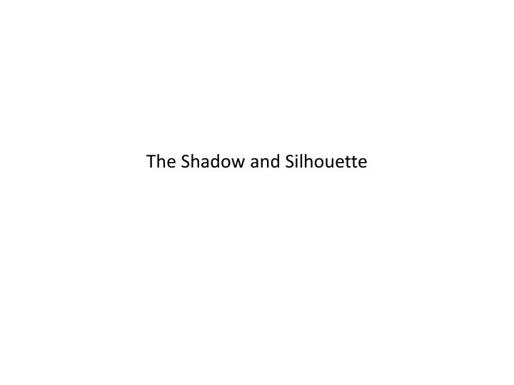 the shadow and silhouette n.