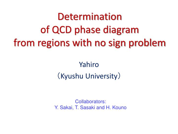 determination of qcd phase diagram from regions with no sign problem n.