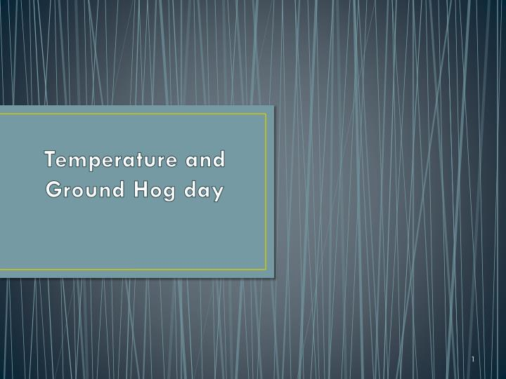 Temperature and ground hog day
