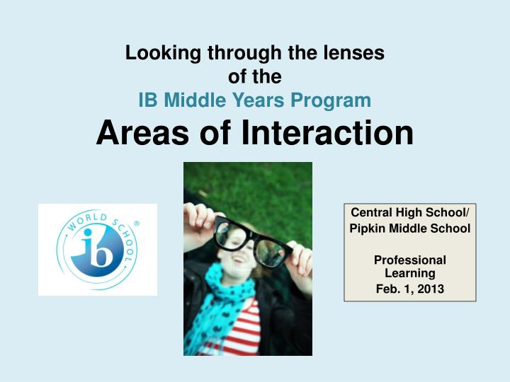 looking through the lenses of the ib middle years program areas of interaction n.