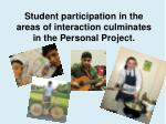 student participation in the areas of interaction culminates in the personal p roject