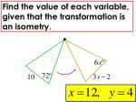 find the value of each variable given that the transformation is an isometry